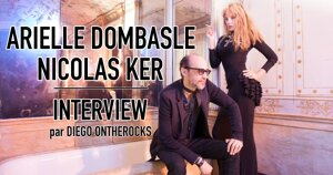 INTERVIEW MANUSCRITE #66 - ARIELLE DOMBASLE / NICOLAS KER @ DIEGO ON THE ROCKS