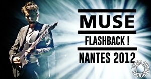 FLASHBACK : MUSE - NANTES 2012 #LIVE REPORT @DIEGO ONTHEROCKS