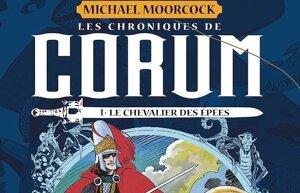 LES CHRONIQUES DE CORUM - TOME 1 : LE CHEVALIER DES EPEES - CHRONIQUE BD @ ALAIN SALLES