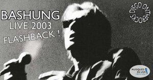 FLASHBACK : BASHUNG TALENCE 2003 #LIVE REPORT @ DIEGO ON THE ROCKS