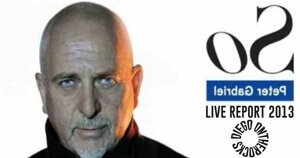 FLASHBACK : PETER GABRIEL PARIS 2013 #LIVE REPORT @ DIEGO ON THE ROCKS