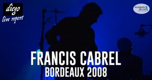 FLASHBACK : FRANCIS CABREL BORDEAUX 2008 #LIVE REPORT @ DIEGO ON THE ROCKS