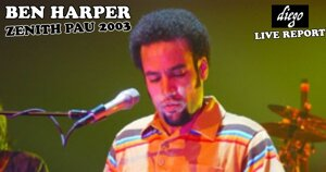 FLASHBACK : BEN HARPER PAU 2003 #LIVE REPORT @ DIEGO ON THE ROCKS